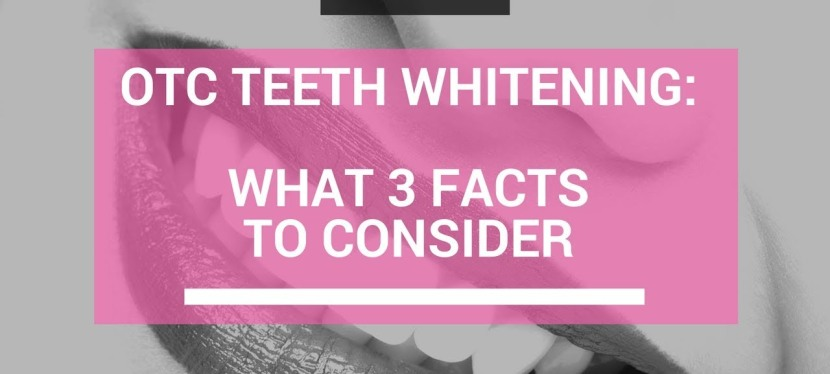 OTC Teeth Whitening: 3 Facts To Consider Before You Buy
